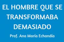 EL HOMBRE QUE SE TRANSFORMABA DEMASIADO