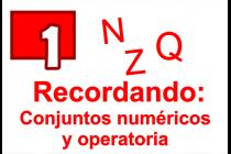 1 - Recordando: Conjuntos Numéricos y Operatoria