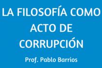 LA FILOSOFÍA COMO ACTO DE CORRUPCIÓN