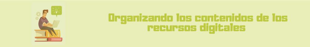 Organizando los contenidos de los recursos digitales