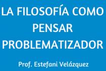 LA FILOSOFÍA COMO PENSAR PROBLEMATIZADOR