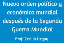 NUEVO ORDEN POLÍTICO Y MUNDIAL LUEGO DE LA SEGUNDA GUERRA MUNDIAL