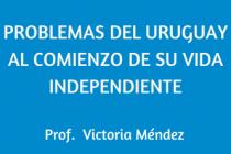 PROBLEMAS DEL URUGUAY AL COMIENZO DE SU VIDA INDEPENDIENTE